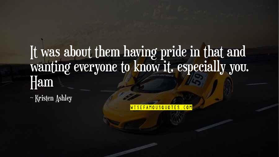 It Was You Quotes By Kristen Ashley: It was about them having pride in that