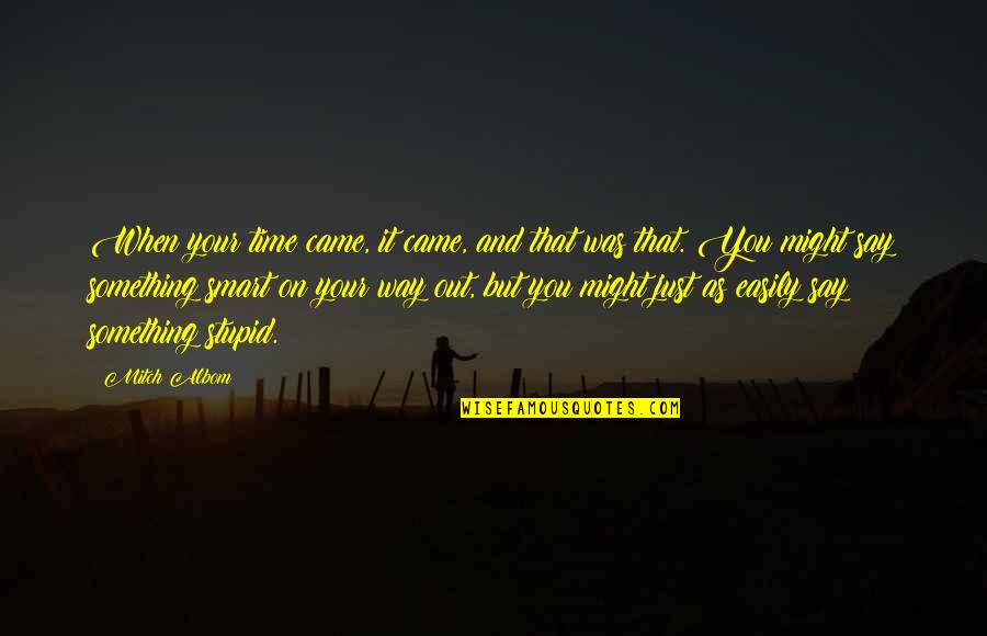 It Was You Quotes By Mitch Albom: When your time came, it came, and that
