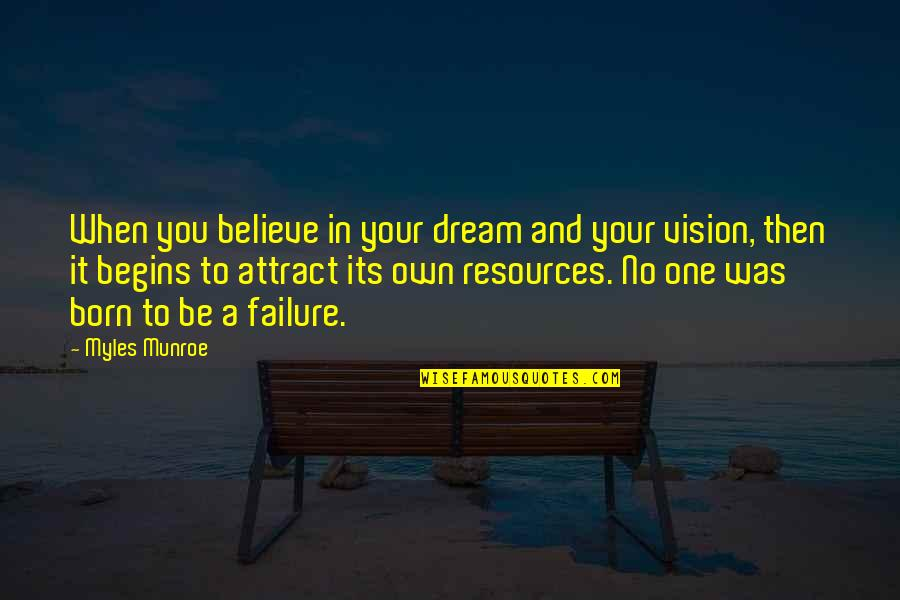 It Was You Quotes By Myles Munroe: When you believe in your dream and your