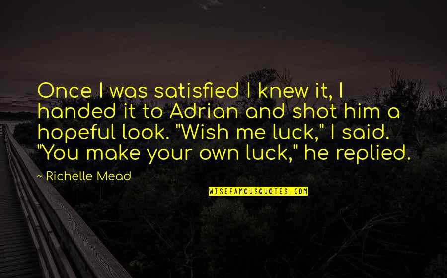 It Was You Quotes By Richelle Mead: Once I was satisfied I knew it, I