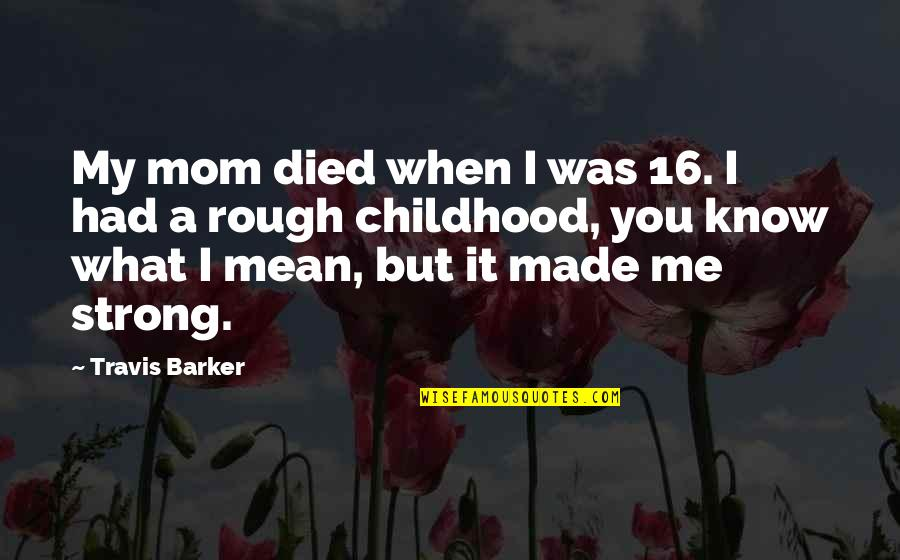It Was You Quotes By Travis Barker: My mom died when I was 16. I