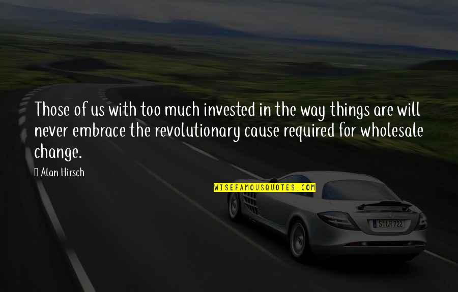 It Will Never Change Quotes By Alan Hirsch: Those of us with too much invested in