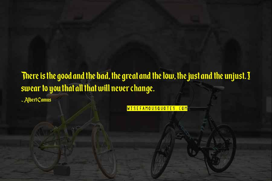 It Will Never Change Quotes By Albert Camus: There is the good and the bad, the