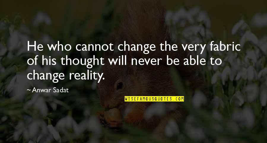 It Will Never Change Quotes By Anwar Sadat: He who cannot change the very fabric of
