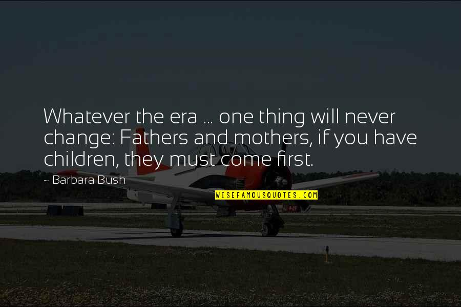 It Will Never Change Quotes By Barbara Bush: Whatever the era ... one thing will never