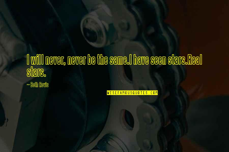 It Will Never Change Quotes By Beth Revis: I will never, never be the same.I have