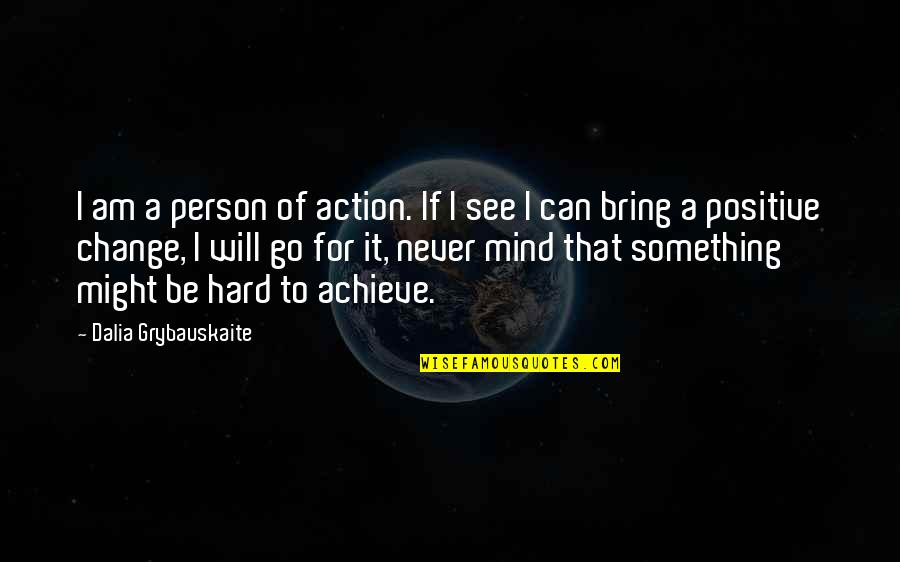 It Will Never Change Quotes By Dalia Grybauskaite: I am a person of action. If I