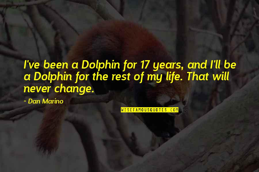It Will Never Change Quotes By Dan Marino: I've been a Dolphin for 17 years, and