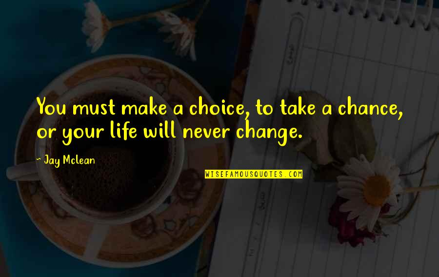 It Will Never Change Quotes By Jay McLean: You must make a choice, to take a