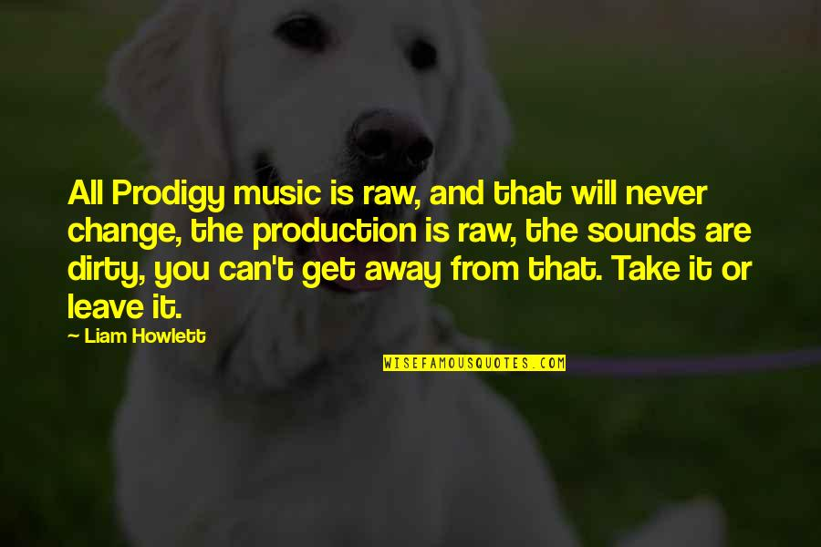 It Will Never Change Quotes By Liam Howlett: All Prodigy music is raw, and that will