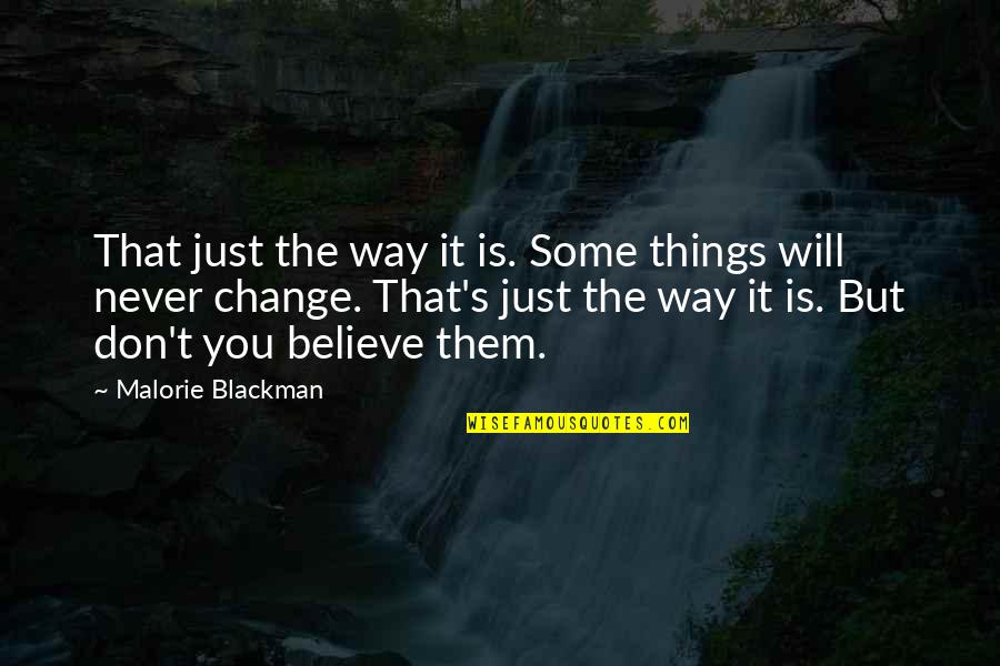 It Will Never Change Quotes By Malorie Blackman: That just the way it is. Some things