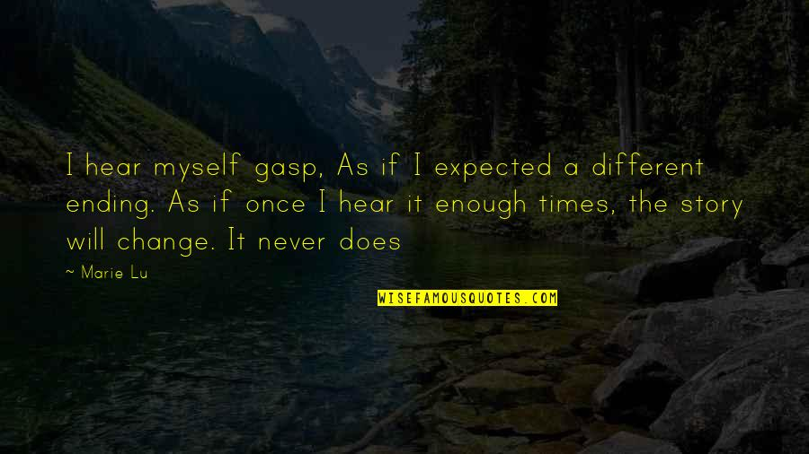 It Will Never Change Quotes By Marie Lu: I hear myself gasp, As if I expected