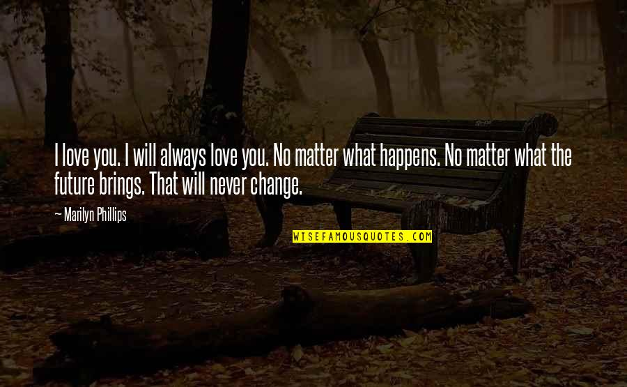 It Will Never Change Quotes By Marilyn Phillips: I love you. I will always love you.