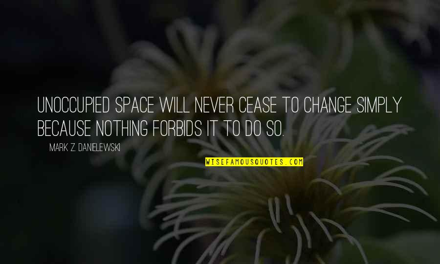 It Will Never Change Quotes By Mark Z. Danielewski: Unoccupied space will never cease to change simply
