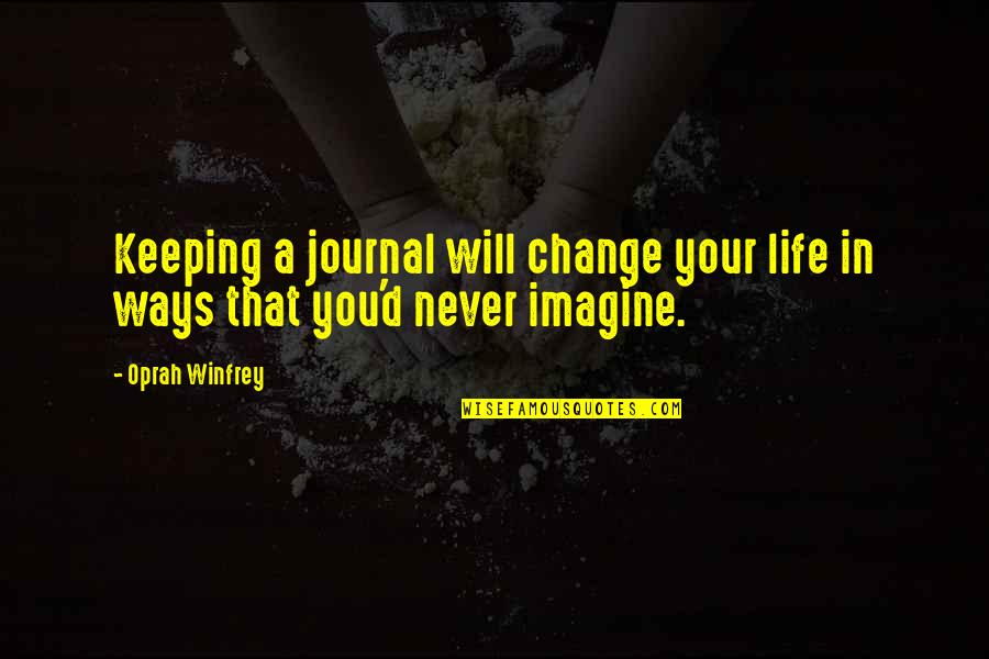 It Will Never Change Quotes By Oprah Winfrey: Keeping a journal will change your life in