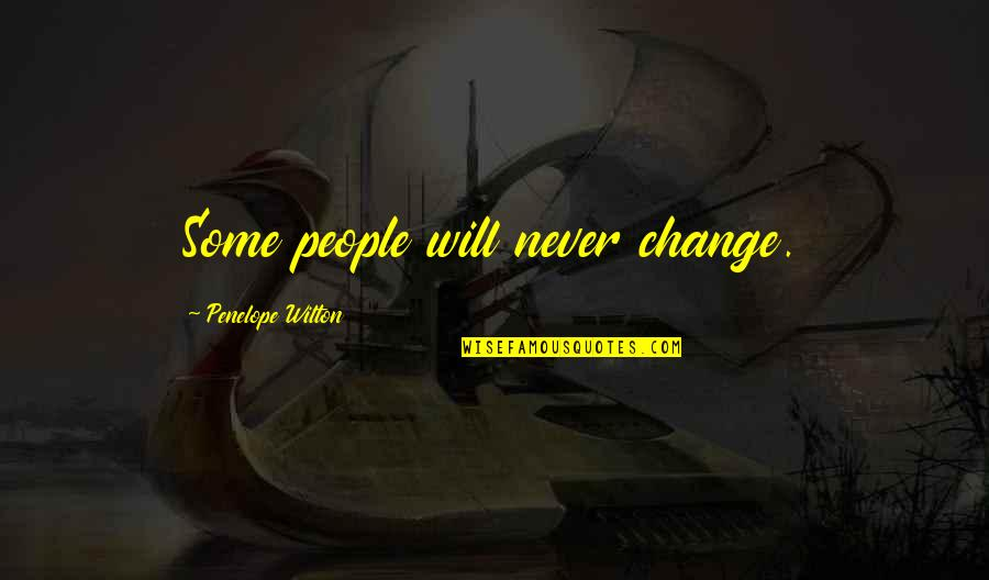 It Will Never Change Quotes By Penelope Wilton: Some people will never change.
