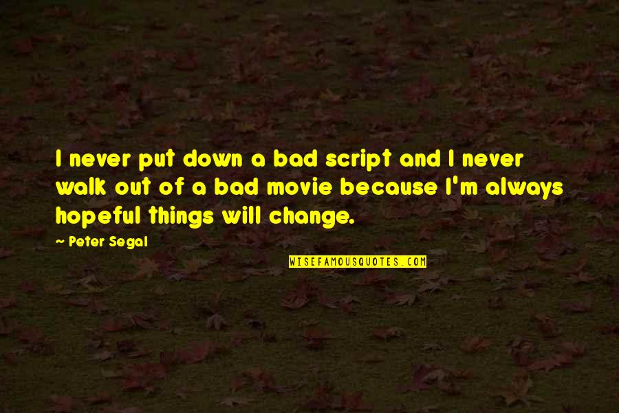 It Will Never Change Quotes By Peter Segal: I never put down a bad script and