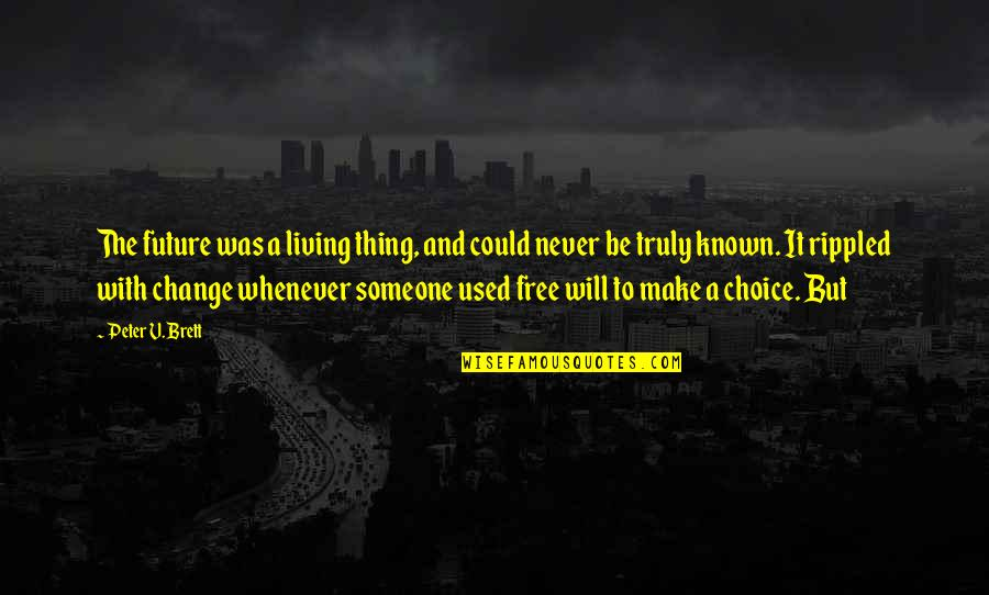 It Will Never Change Quotes By Peter V. Brett: The future was a living thing, and could