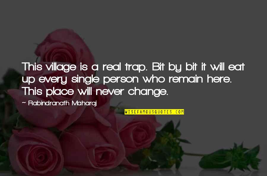 It Will Never Change Quotes By Rabindranath Maharaj: This village is a real trap. Bit by