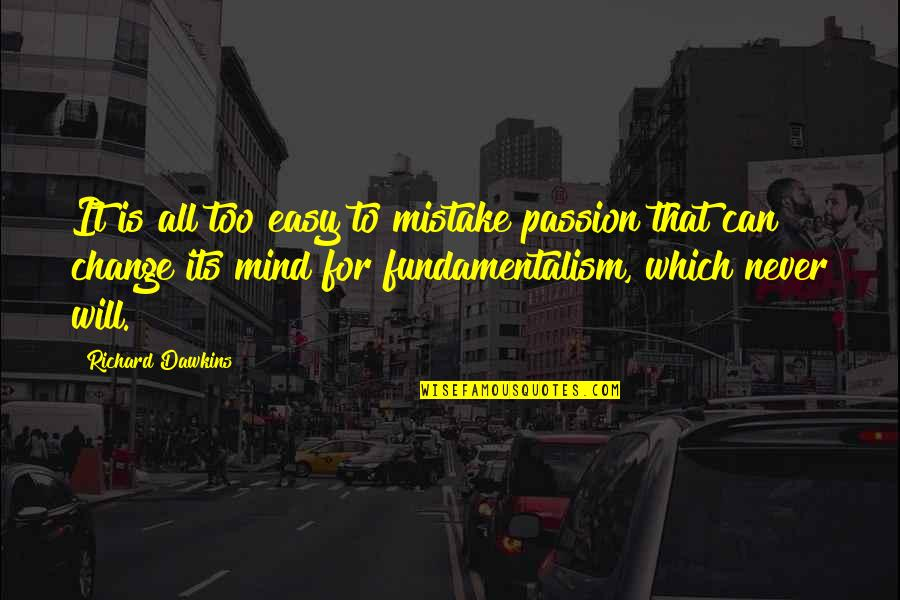 It Will Never Change Quotes By Richard Dawkins: It is all too easy to mistake passion