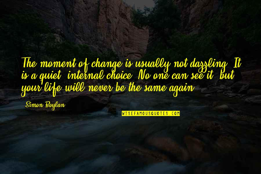 It Will Never Change Quotes By Simon Boylan: The moment of change is usually not dazzling.