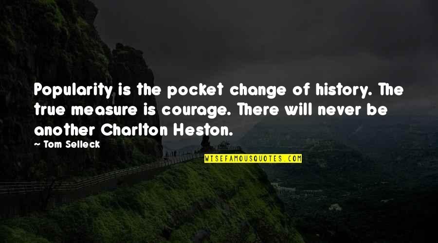 It Will Never Change Quotes By Tom Selleck: Popularity is the pocket change of history. The