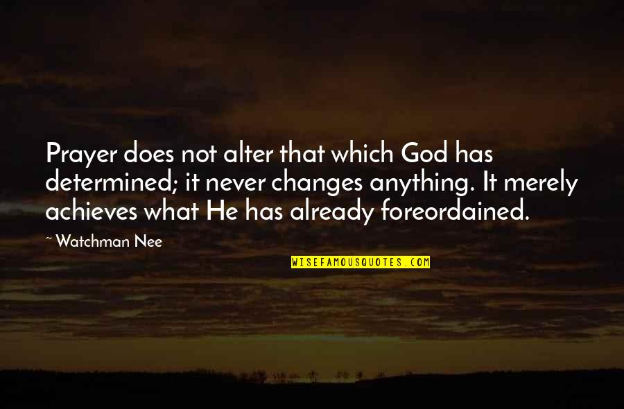 It Will Never Change Quotes By Watchman Nee: Prayer does not alter that which God has