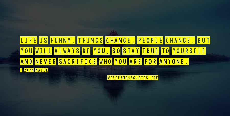 It Will Never Change Quotes By Zayn Malik: Life is funny. Things change, people change, but