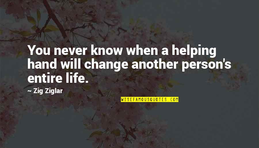 It Will Never Change Quotes By Zig Ziglar: You never know when a helping hand will