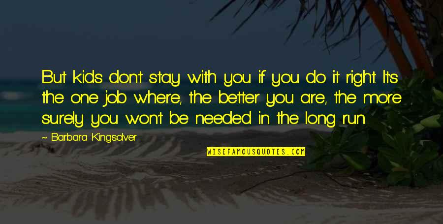 It Won't Be Long Quotes By Barbara Kingsolver: But kids don't stay with you if you