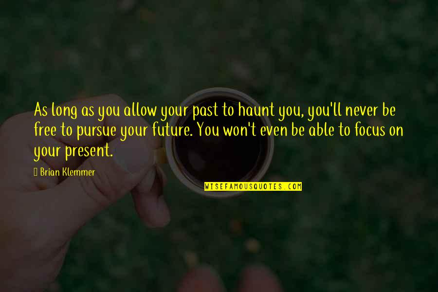 It Won't Be Long Quotes By Brian Klemmer: As long as you allow your past to