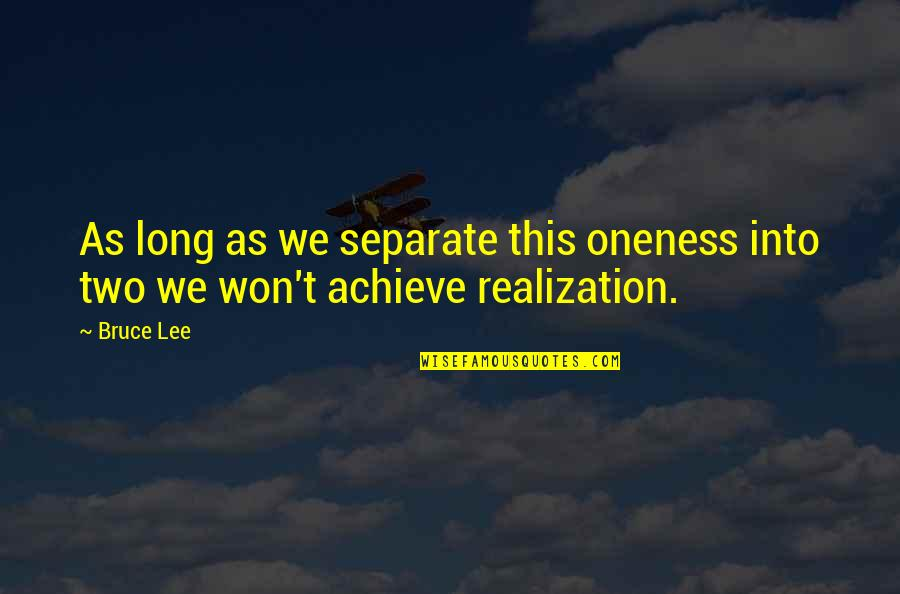 It Won't Be Long Quotes By Bruce Lee: As long as we separate this oneness into