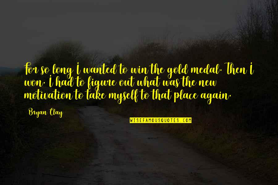 It Won't Be Long Quotes By Bryan Clay: For so long I wanted to win the