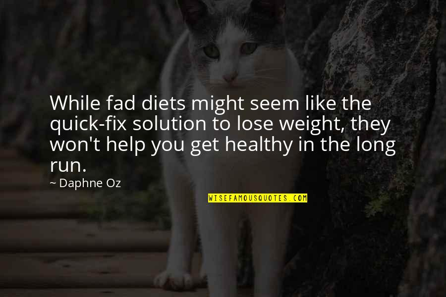 It Won't Be Long Quotes By Daphne Oz: While fad diets might seem like the quick-fix