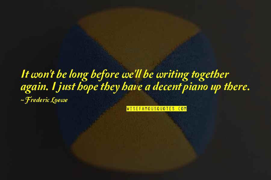 It Won't Be Long Quotes By Frederic Loewe: It won't be long before we'll be writing