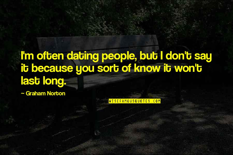 It Won't Be Long Quotes By Graham Norton: I'm often dating people, but I don't say