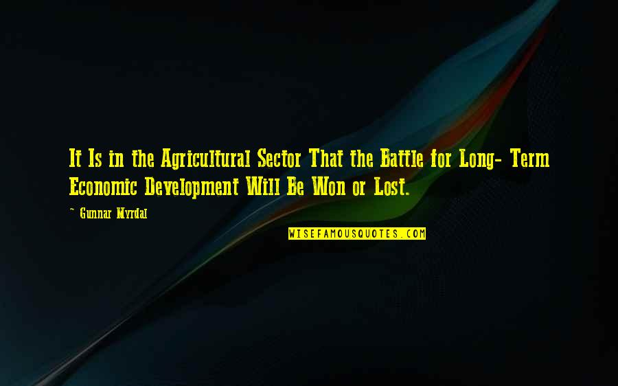 It Won't Be Long Quotes By Gunnar Myrdal: It Is in the Agricultural Sector That the