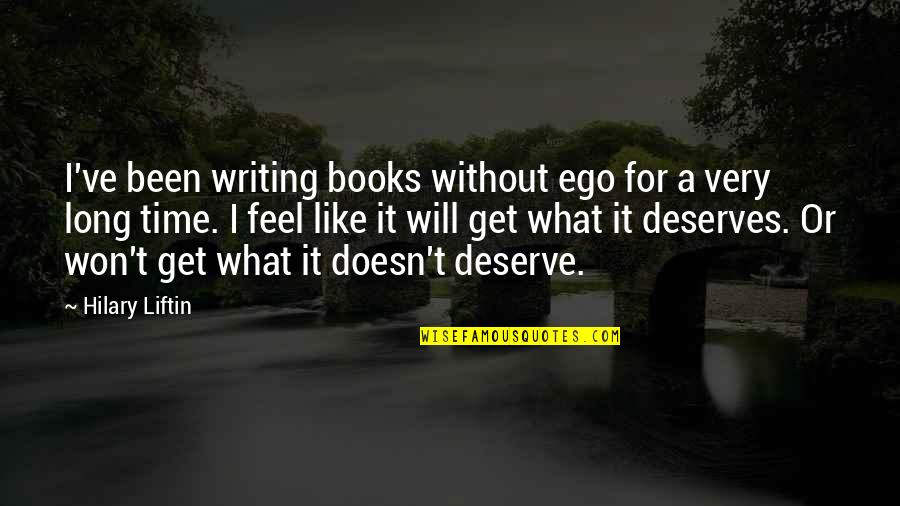 It Won't Be Long Quotes By Hilary Liftin: I've been writing books without ego for a