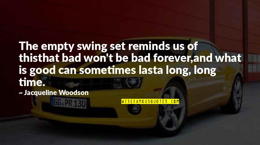 It Won't Be Long Quotes By Jacqueline Woodson: The empty swing set reminds us of thisthat