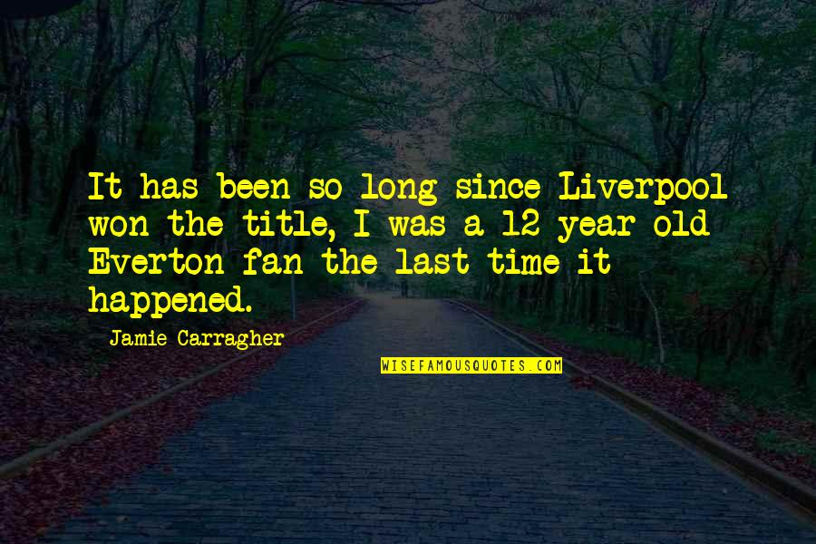 It Won't Be Long Quotes By Jamie Carragher: It has been so long since Liverpool won