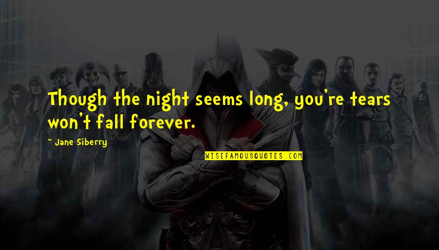 It Won't Be Long Quotes By Jane Siberry: Though the night seems long, you're tears won't