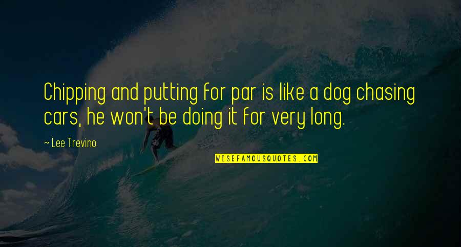 It Won't Be Long Quotes By Lee Trevino: Chipping and putting for par is like a