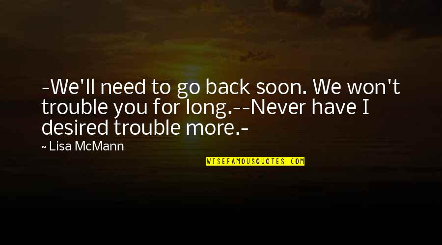 It Won't Be Long Quotes By Lisa McMann: -We'll need to go back soon. We won't
