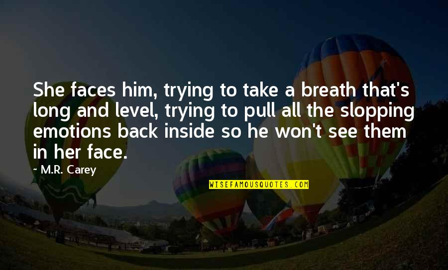 It Won't Be Long Quotes By M.R. Carey: She faces him, trying to take a breath