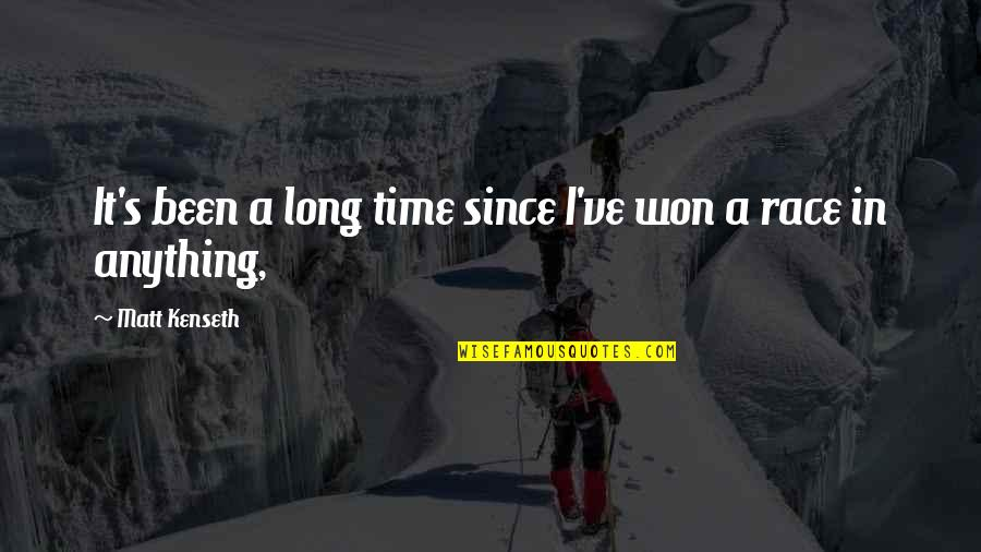 It Won't Be Long Quotes By Matt Kenseth: It's been a long time since I've won