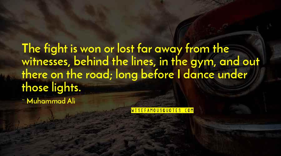 It Won't Be Long Quotes By Muhammad Ali: The fight is won or lost far away
