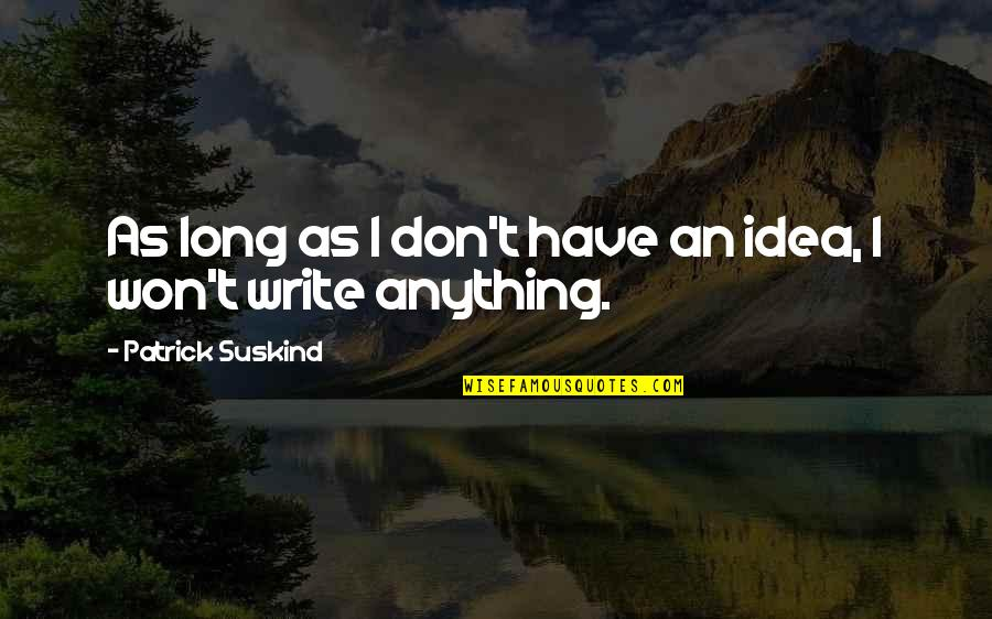 It Won't Be Long Quotes By Patrick Suskind: As long as I don't have an idea,