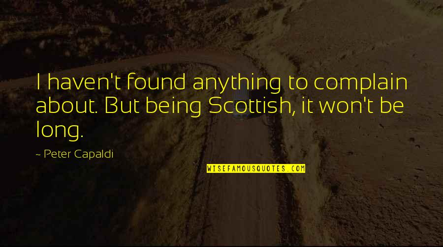 It Won't Be Long Quotes By Peter Capaldi: I haven't found anything to complain about. But