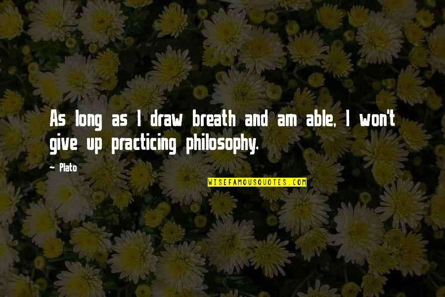 It Won't Be Long Quotes By Plato: As long as I draw breath and am