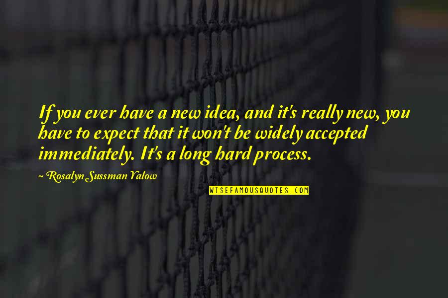 It Won't Be Long Quotes By Rosalyn Sussman Yalow: If you ever have a new idea, and